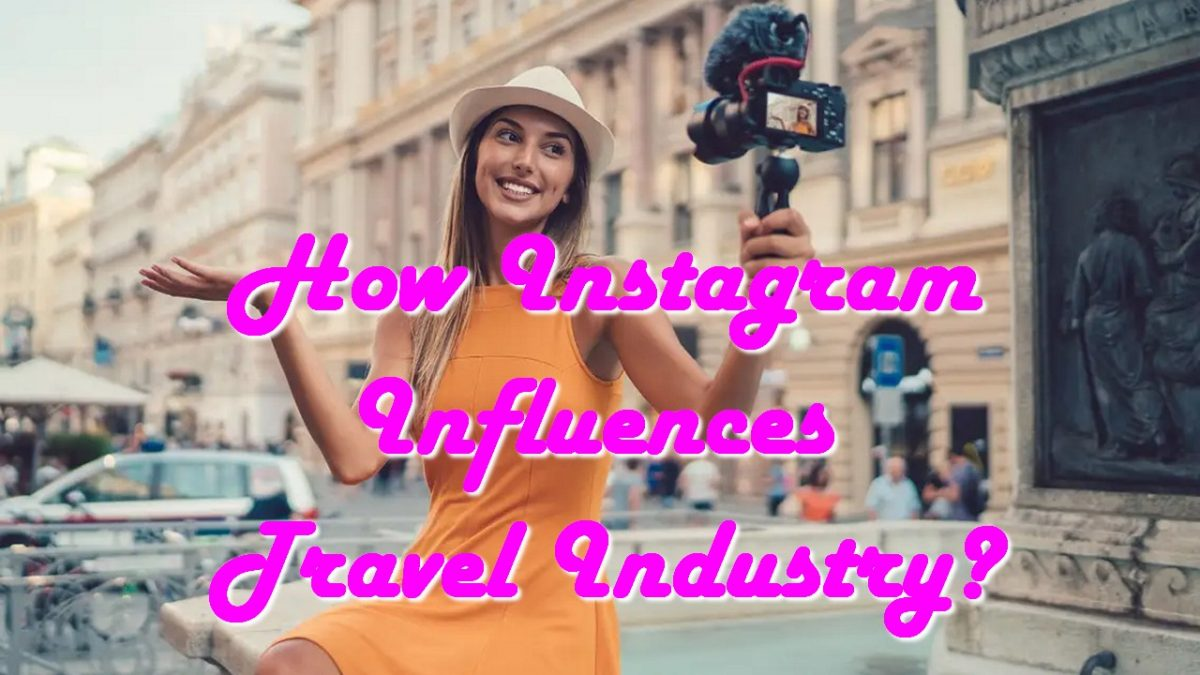 How Instagram Influences Travel Industry?